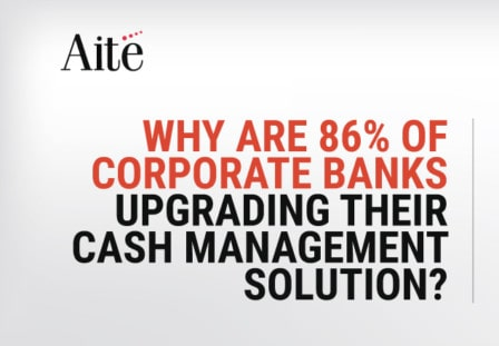 US REPORT: Why Are 86% of Corporate Banks Upgrading Their Cash Management Solution?