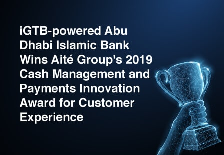 iGTB-powered Abu Dhabi Islamic Bank Wins Aite Group's 2019 Cash Management and Payments Innovation Award for Customer Experience