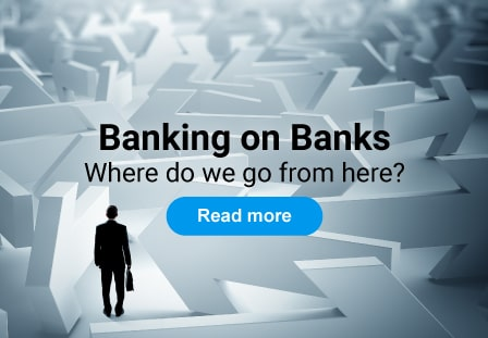 Banking on banks: Where do we go from here?