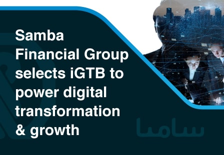 iGTB expands its footprint in Saudi Arabia, partnering with Samba Financial Group to offer its Digital Transaction Banking platform