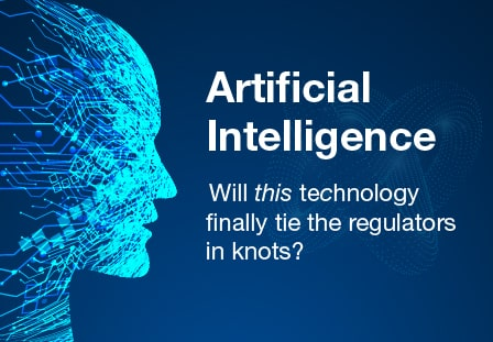 AI, Will this technology finally tie the regulators in knots?