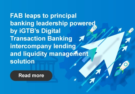 FAB's significant leap towards principal banking leadership and digital transformation powered by iGTB's Digital Transaction Banking (DTB) intercompany lending and liquidity management solution