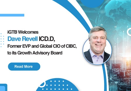 iGTB Welcomes Dave Revell ICD.D, Former EVP and Global CIO of CIBC, to its Growth Advisory Board