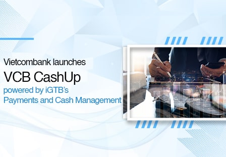 Vietcombank launches VCB CashUp powered by iGTB's Payments and Cash Management