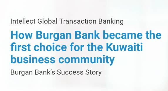 How Burgan Bank became the first choice for the Kuwaiti business community