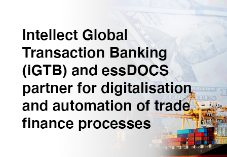 Intellect Global Transaction Banking (iGTB) and essDOCS partner for digitalisation and automation of trade finance processes